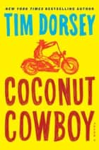 Coconut Cowboy - A Novel ebook by Tim Dorsey