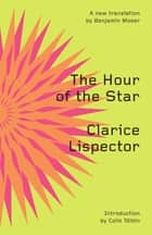 The Hour of the Star (Second Edition) eBook by Clarice Lispector, Benjamin Moser, Colm Tóibín