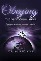 Obeying the Great Commission ebook by Dr. James Wilkins