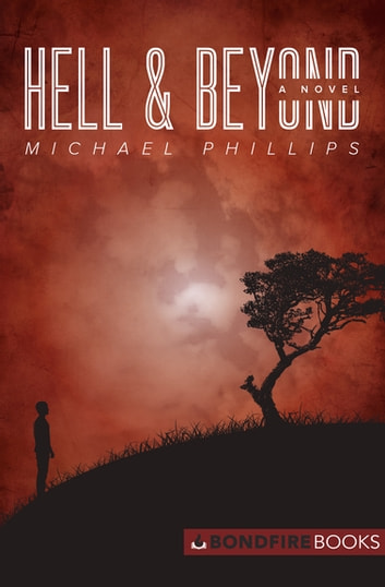 Hell & Beyond - A Novel ebook by Michael Phillips