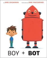 Boy and Bot ebook by Ame Dyckman