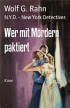 Wer mit Mördern paktiert - N.Y.D. - New York Detectives ebook by Wolf G. Rahn