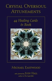 Crystal Oversoul Attunements - 44 Healing Cards and Book ebook by Michael Eastwood