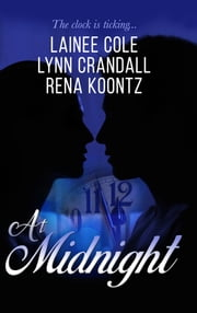 At Midnight: The Clock is Ticking... ebook by Rena Koontz, Lainee Cole, Lynn Crandall