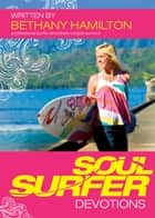 Soul Surfer Devotions ebook by Bethany Hamilton