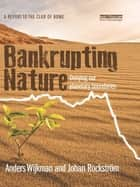 Bankrupting Nature ebook by Anders Wijkman,Johan Rockström