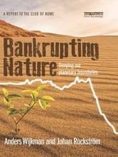 Bankrupting Nature - Denying Our Planetary Boundaries ebook by Anders Wijkman,Johan Rockström