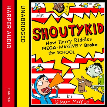 How Harry Riddles Mega-Massively Broke the School (Shoutykid, Book 2) audiobook by Simon Mayle
