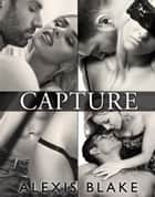Capture - Complete Series ebook by Alexis Blake