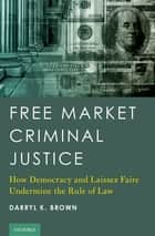 Free Market Criminal Justice ebook by Darryl K. Brown