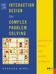 Interaction Design for Complex Problem Solving - Developing Useful and Usable Software ebook by Barbara Mirel