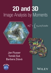 2D and 3D Image Analysis by Moments ebook by Jan Flusser, Tomas Suk, Barbara  Zitova