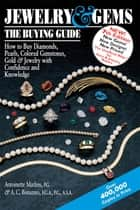Jewelry & Gems—The Buying Guide (7th Edition) - How to Buy Diamonds, Pearls, Colored Gemstones, Gold & Jewelry with Confidence and Knowledge ebook by Antonio C. Bonanno, FGA, ASA,...