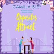 Opposites Attract - An Enemies to Lovers, Neighbors to Lovers Romantic Comedy audiobook by Camilla Isley