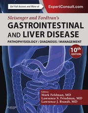 Sleisenger and Fordtran's Gastrointestinal and Liver Disease - Pathophysiology, Diagnosis, Management ebook by Mark Feldman,Lawrence S. Friedman,Lawrence J. Brandt