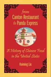 From Canton Restaurant to Panda Express - A History of Chinese Food in the United States ebook by Haiming Liu