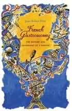 French Gastronomy ebook by Jean-Robert Pitte,Jody Gladding