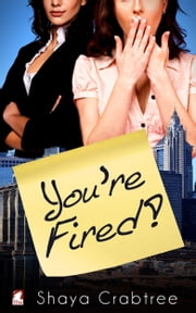 You're Fired ebook by Shaya Crabtree