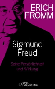 Sigmund Freud. Seine Persönlichkeit und seine Wirkung - Sigmund Freud's Mission. An Analysis of His Personality and Influence ebook by Erich Fromm, Rainer Funk