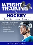 Weight Training for Hockey - The Ultimate Guide ebook by