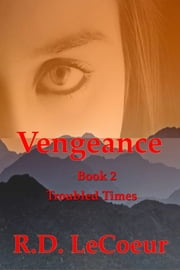 Troubled Times, volume two in the Vengeance trilogy ebook by RD Le Coeur