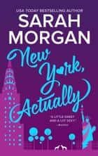 New York, Actually - A Romance Novel 電子書 by Sarah Morgan
