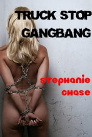 Truck Stop Gangbang - (Adult Erotica) ebook by Stephanie Chase
