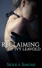 The Reclaiming of Ivy Leavold ebook by Sierra Simone