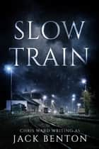 Slow Train ebook by Jack Benton