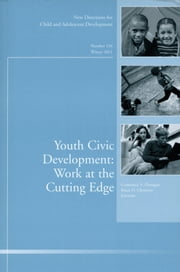 Youth Civic Development: Work at the Cutting Edge - New Directions for Child and Adolescent Development, Number 134 ebook by Brian D. Christens, Constance A.  Flanagan