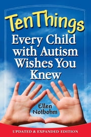 Ten Things Every Child with Autism Wishes You Knew - Updated and Expanded Edition ebook by Ellen Notbohm