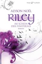 Riley - Im Schein der Finsternis - - Roman ebook by Alyson Noël