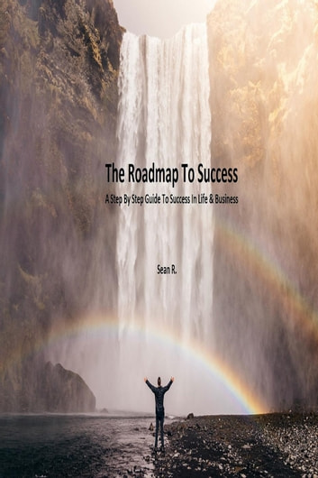The Roadmap To Success ebook by Sean R.