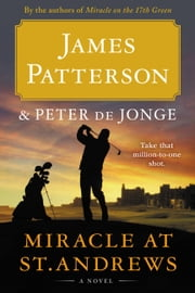 Miracle at St. Andrews - A Novel ebook by James Patterson, Peter de Jonge