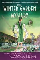 The Winter Garden Mystery - A Daisy Dalrymple Mystery ebook by Carola Dunn