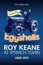 Eggshells: Roy Keane at Ipswich Town 2009-2011 ebook by Ian Oxborrow