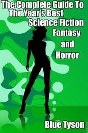 The Complete Guide to the Year's Best Science Fiction, Fantasy and Horror ebook by Blue Tyson