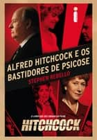 Alfred Hitchcock e os bastidores de Psicose ebook by Stephen Rebello