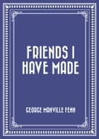 Friends I Have Made ebook by George Manville Fenn