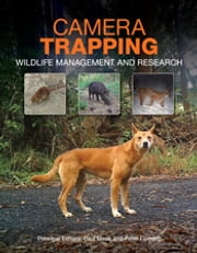 Camera Trapping - Wildlife Management and Research ebook by Peter Fleming,Paul Meek,Guy Ballard,Peter Banks,Andrew Claridge,Jim Sanderson,Don Swann