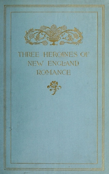 Three Heroines of New England Romance - Their true storrown ebook by Harriet Prescott Spofford,Louise Imogen Guiney,Alice Brown