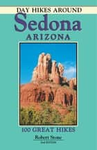 Day Hikes Around Sedona, Arizona - 100 Great Hikes ebook by Robert Stone