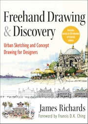 Freehand Drawing and Discovery, Enhanced Edition - Urban Sketching and Concept Drawing for Designers ebook by James Richards
