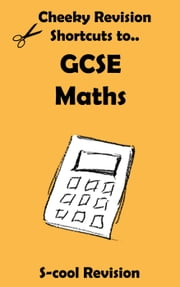 GCSE Maths Revision - Cheeky Revision Shortcuts ebook by Scool Revision
