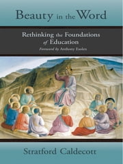 Beauty in the Word - Rethinking the Foundations of Education ebook by Stratford Caldecott,Anthony Esolen