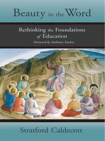 Beauty in the Word - Rethinking the Foundations of Education ebook by Stratford Caldecott