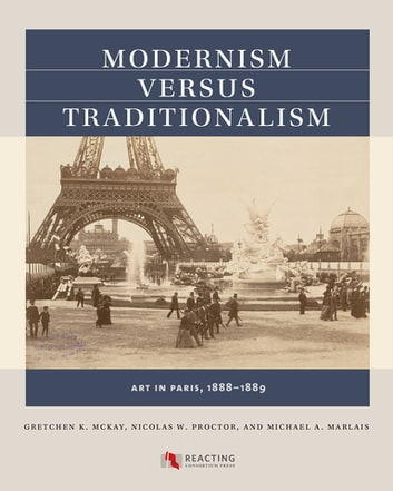 Modernism versus Traditionalism - Art in Paris, 1888-1889 ebook by Gretchen K. McKay,Nicolas W. Proctor,Michael A. Marlais