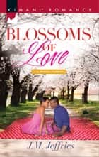 Blossoms of Love ebook by J.M. Jeffries