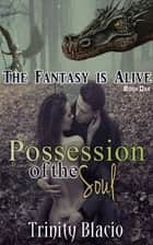 Possession of the Soul - Book One of the Fantasy is Alive Series ebook by Trinity Blacio