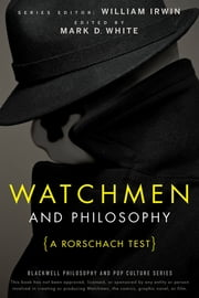 Watchmen and Philosophy - A Rorschach Test ebook by William Irwin,Mark D. White